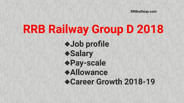 RRB Railway Group D 2018 | Job profile | Salary| Pay-scale | Allowance | Career Growth 2018-19 |Details