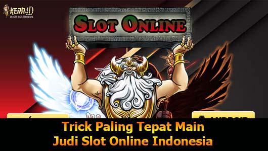 Trick Paling Tepat Main Judi Slot Online Indonesia