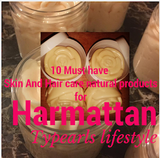 Skin care: 10 Must have Natural Organic  products to protect Skin and hair  against  Harmattan