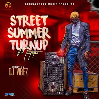 [MIXTAPE] DJ VIBEZ -- STREET SUMMER TURNUP MIXTAPE