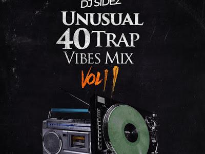 DOWNLOAD MIXTAPE: Dj Sidez - Unusual 40 Trap Vibes Mix (Vol 2) || @deejaysidez