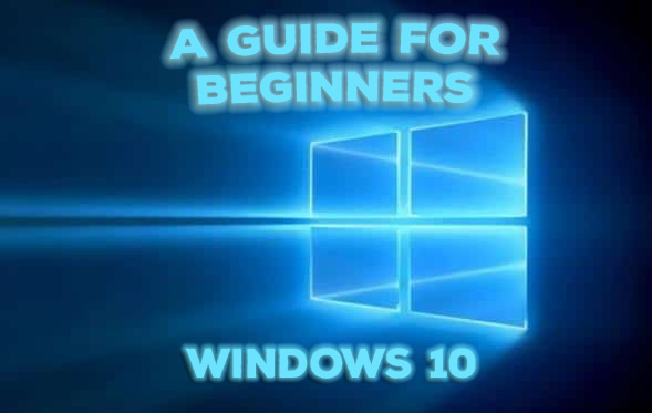Windows 10 Features Guide To Beginners 2017