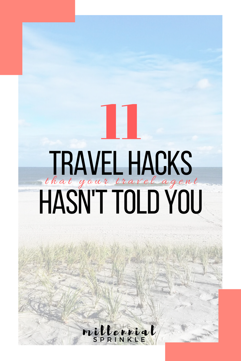 11 Travel Hacks That Your Travel Agent Hasn't Told You - The Millennial Sprinkle