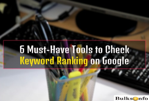 6 Must-Have Tools to Check Keyword Ranking on Google
