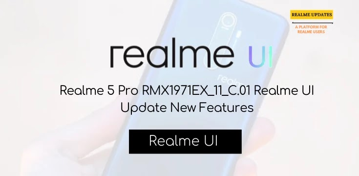Realme 5 Pro Realme UI Update Started Rolling Out [RMX1971EX_11_C.01] - Realme Updates