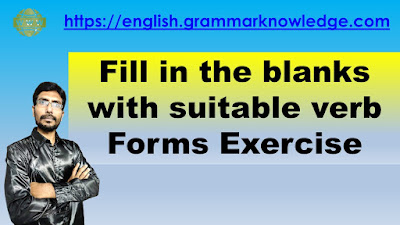 Fill in the blanks with suitable verb Forms Exercise