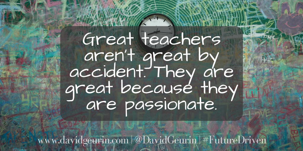 And Thats Because I Cant Think Of A Single Passionate Educator Who Doesnt Make A Greater Impact For Kids