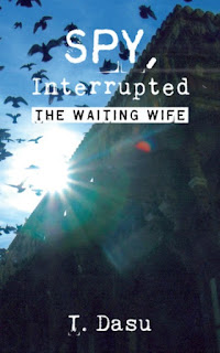 Spy Interrupted: The Waiting Wife by T. Dasu