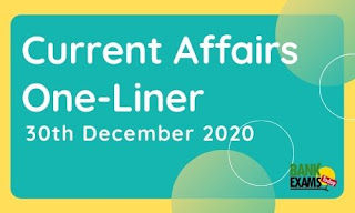 Current Affairs One-Liner: 30th December 2020