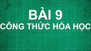 Bài 9 CÔNG THỨC HÓA HỌC lớp 8 | hóa học lớp 6 7 8 9