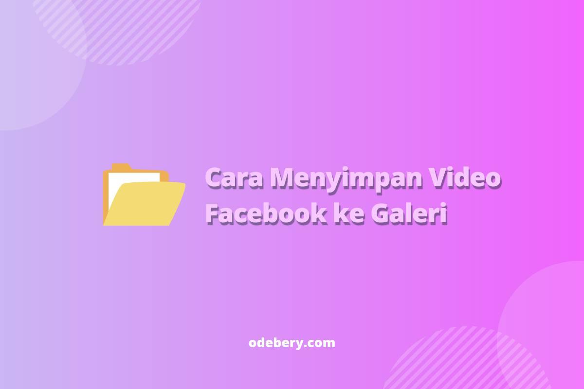 Cara menyimpan video facebok di hp android