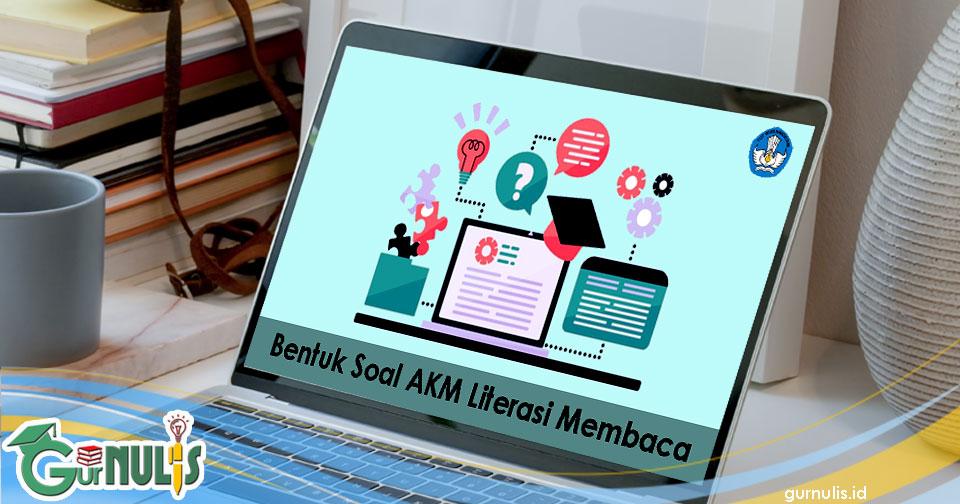Bentuk Soal AKM Literasi Membaca - www.gurnulis.id