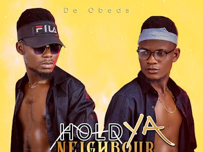 DOWNLOAD MP3: DeObeds - Hold ya neighbor | @de_obeds