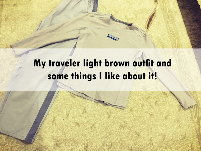 My traveler light brown outfit and some things I like about it!