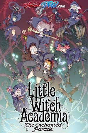 Little Witch Academia: The Enchanted Parade [Lat/Ing/Jap+Subs] [BDrip 1080p]