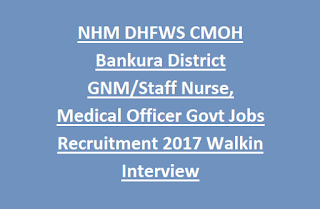 NHM DHFWS CMOH Bankura District GNM, Staff Nurse, Medical Officer Govt Jobs Recruitment 2017 Walk in Interview
