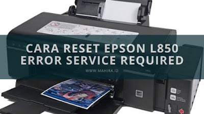Cara Reset Epson L850 Service Required