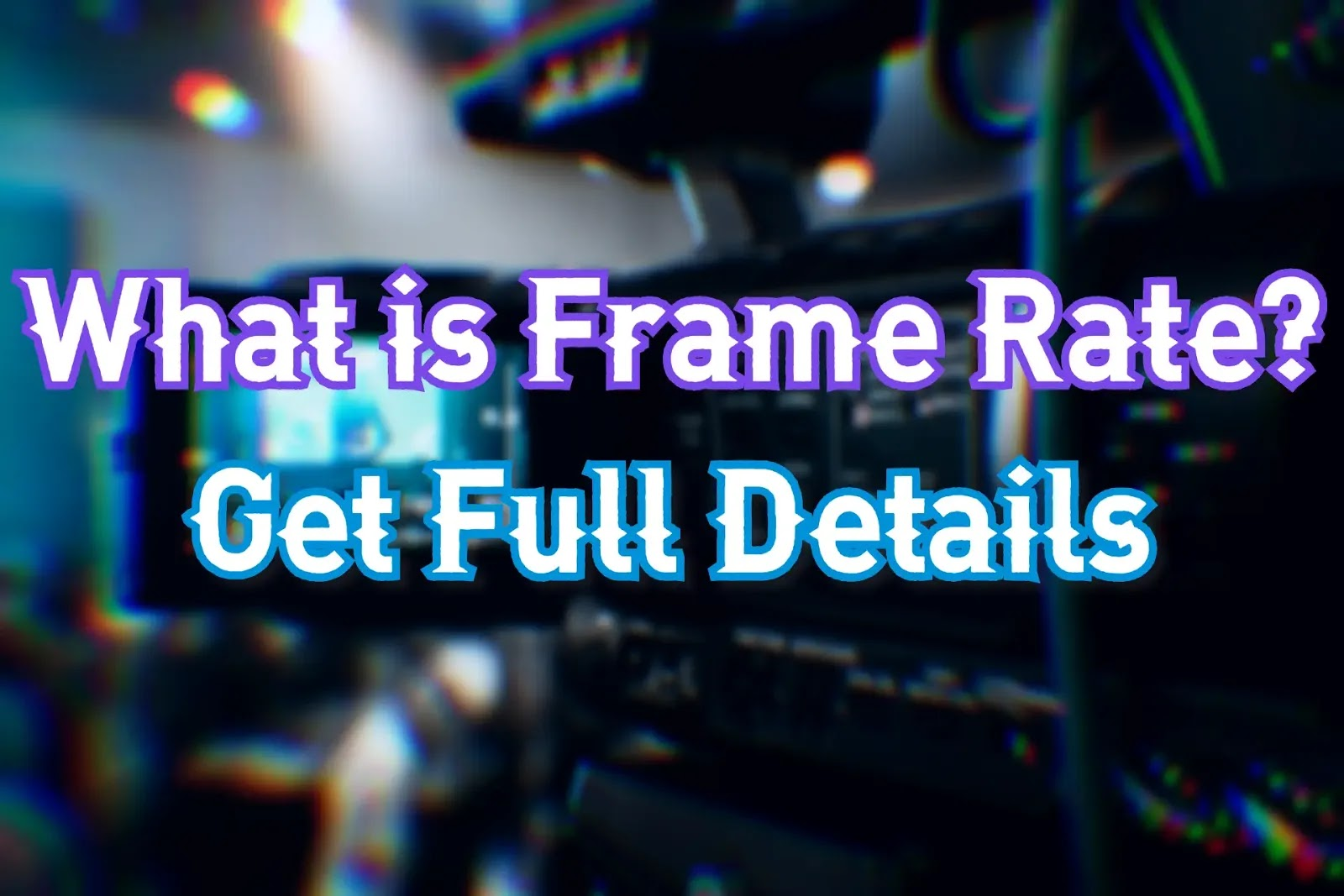 What is Frame Rate Full Details 2020