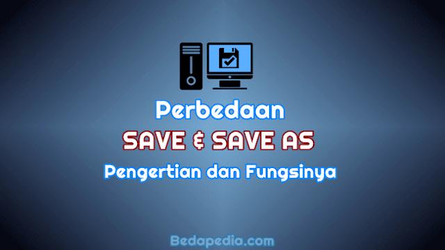 Perbedaan Save dan Save As Pada Komputer