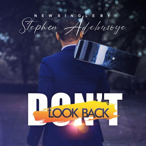 Music: DON'T LOOK BACK - Stephen Adebusoye