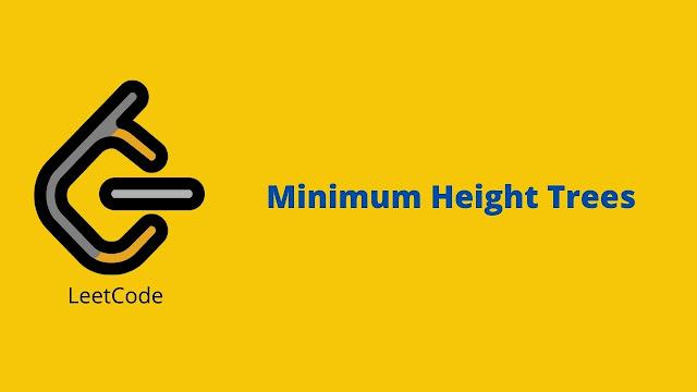 Leetcode Minimum Height Trees problem solution