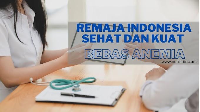 Remaja Indonesia Sehat dan Kuat Bebas Anemia