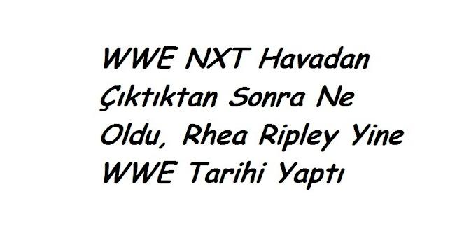 WWE NXT Havadan Çıktıktan Sonra Ne Oldu, Rhea Ripley Yine WWE Tarihi Yaptı