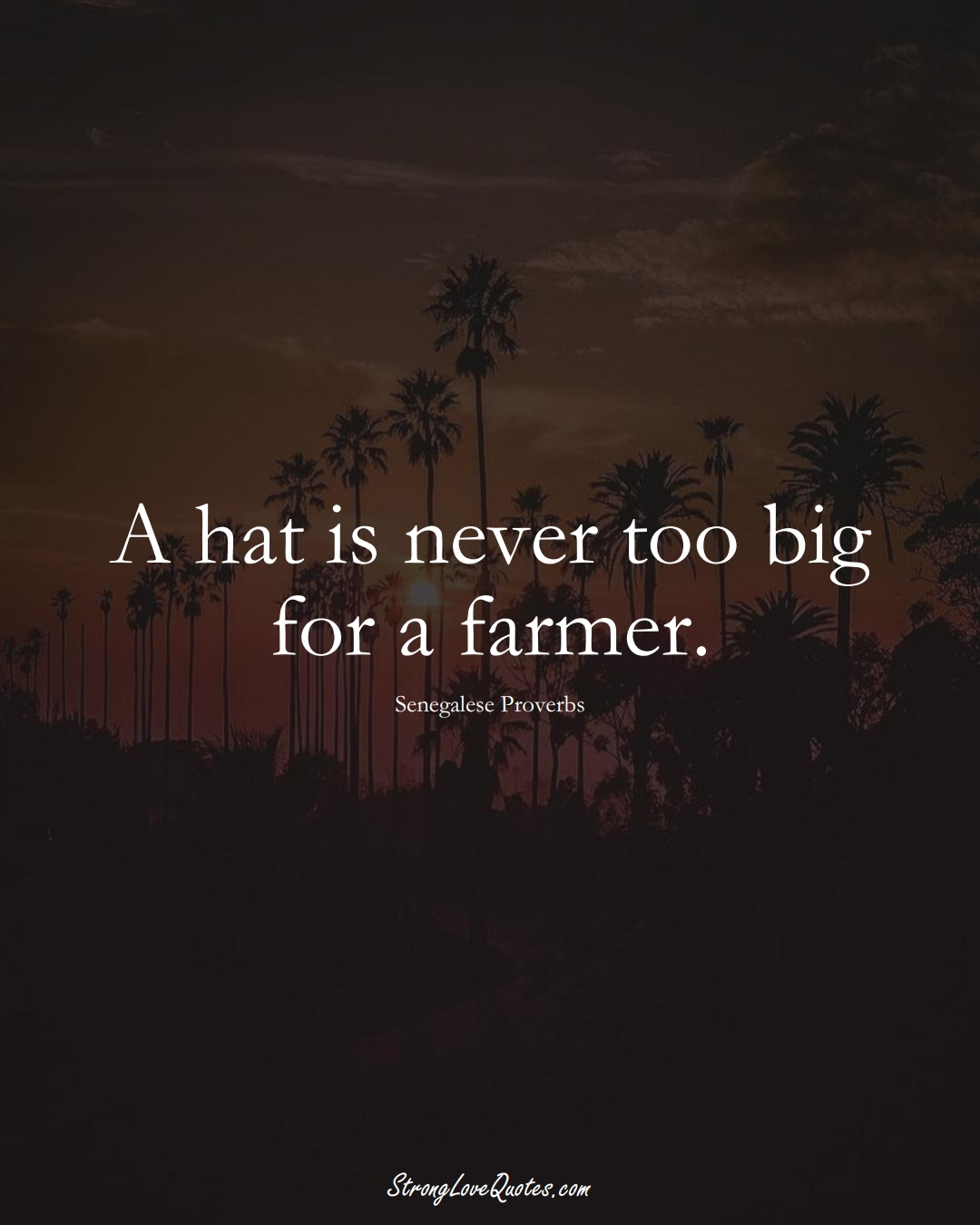 A hat is never too big for a farmer. (Senegalese Sayings);  #AfricanSayings