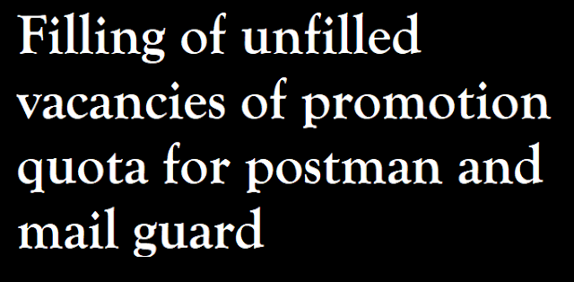 Filling of unfilled vacancies of promotion quota for postman and mail guard