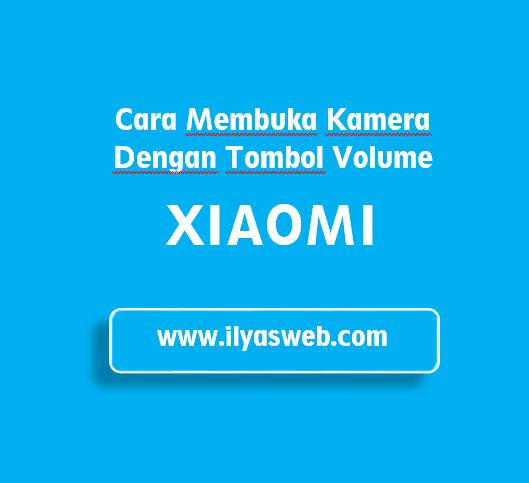 Cara Membuka Kamera dengan Tombol Volume di Xiaomi