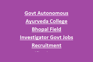 Govt Autonomous Ayurveda College Bhopal Field Investigator Govt Jobs Recruitment Notification 2020