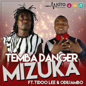 Download Mp3 | Temba Danger Ft. Tidoo & OdiiJambo - Mizuka