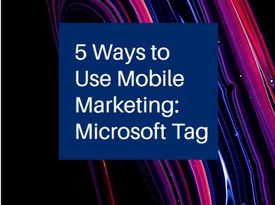 5 Ways to Use Mobile Marketing Microsoft Tag