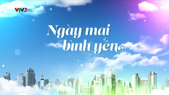 Ngày Mai Bình Yên – Trọn Bộ Tập Cuối – (Phim Việt Nam VTV3)