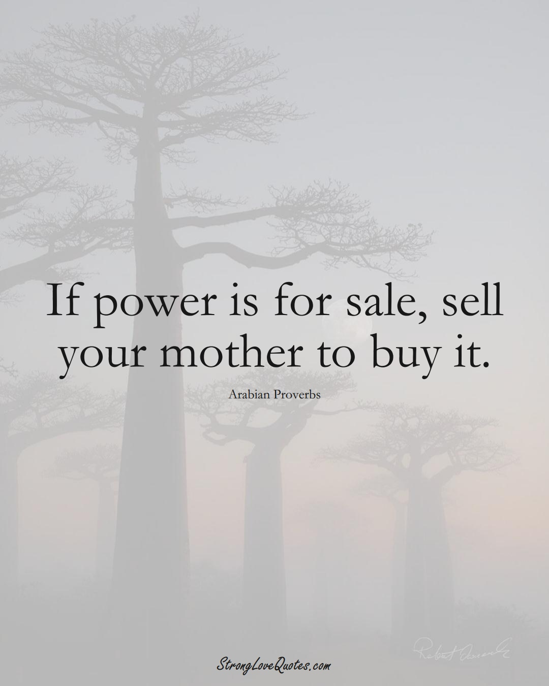 If power is for sale, sell your mother to buy it. (Arabian Sayings);  #aVarietyofCulturesSayings