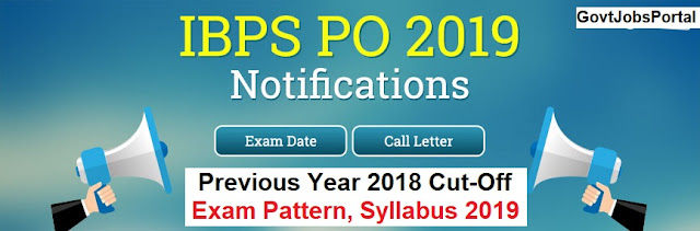 IBPS PO Recruitment Notification 2019 - Exam Pattern, Syllabus, Strategy , Previous Years Cut-Off Marks