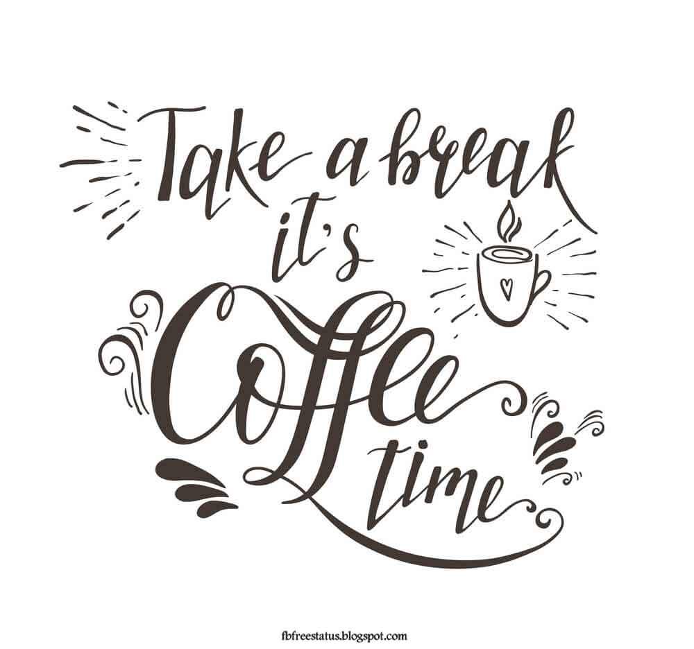 Take a break it's coffee time.