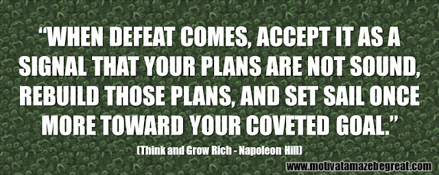 "56 Best Think And Grow Rich Quotes by Napoleon Hill: ""When defeat comes, accept it as a signal that your plans are not sound, rebuild those plans, and set sail once more toward your coveted goal."""