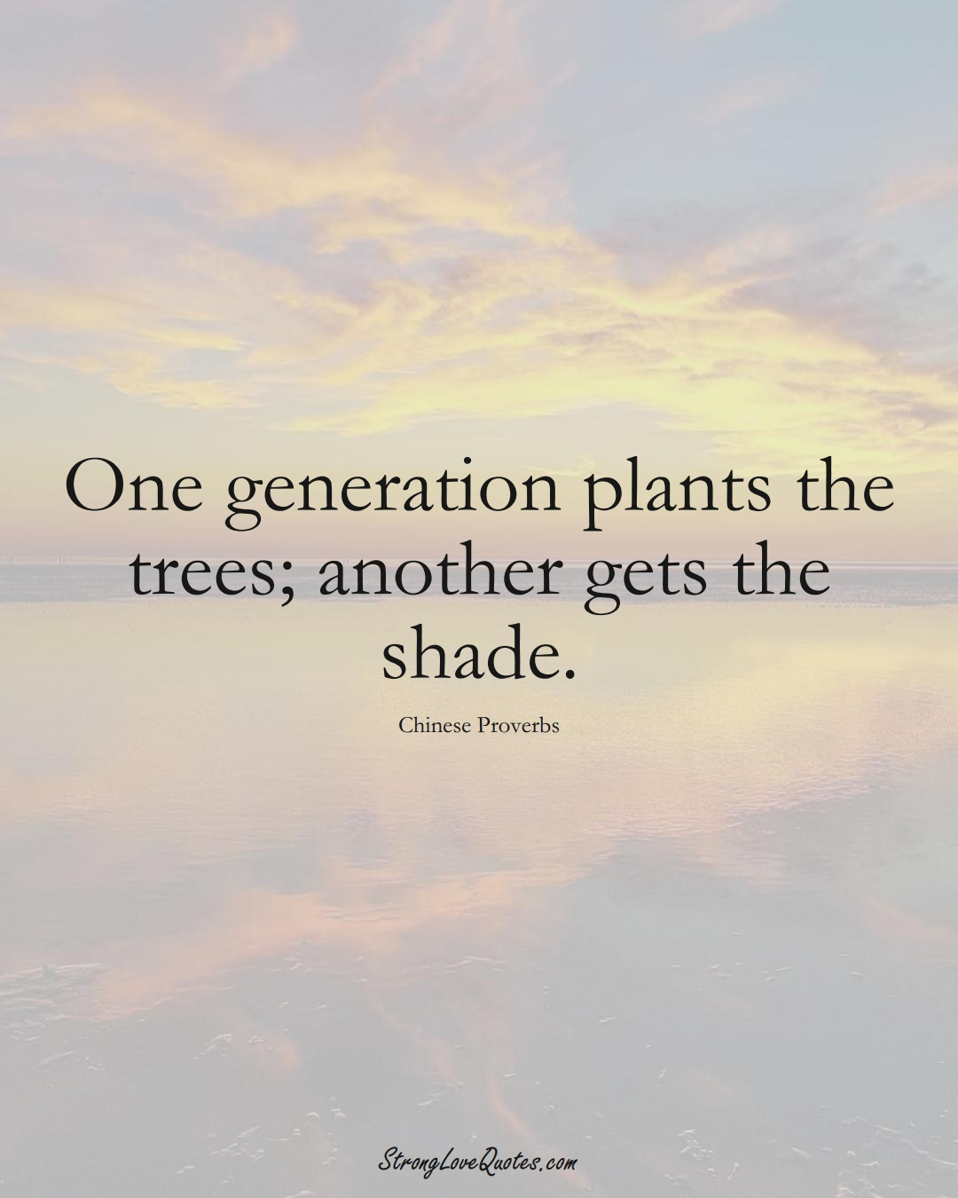 One generation plants the trees; another gets the shade. (Chinese Sayings);  #AsianSayings
