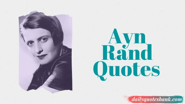 109 Ayn Rand Quotes On Life Lessons That Will Inspire Yourself