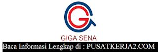 Lowongan Kerja SMA SMK Padang PT Giga Sena November 2019 Terbaru