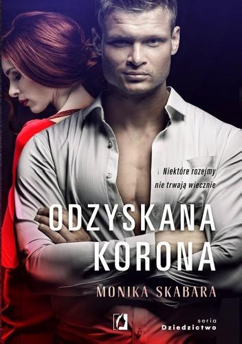 """Monika Skabara """"Odzyskana Korona"""" z nakładu Wydawnictwa Kobiecego z premierą w dniu 22.01.2021"""