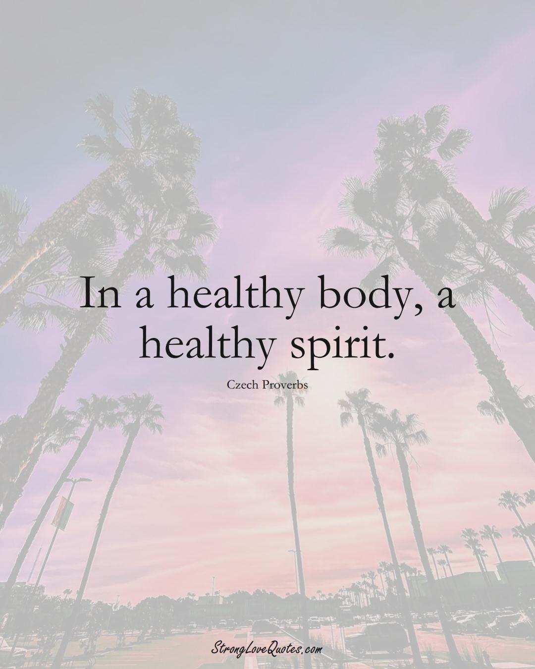 In a healthy body, a healthy spirit. (Czech Sayings);  #EuropeanSayings