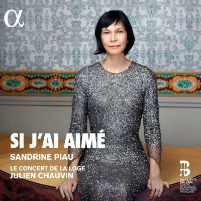 Si j'ai aimé - Sandrine Piau Le Concert de la Loge Julien Chauvin - CD Alpha 2019