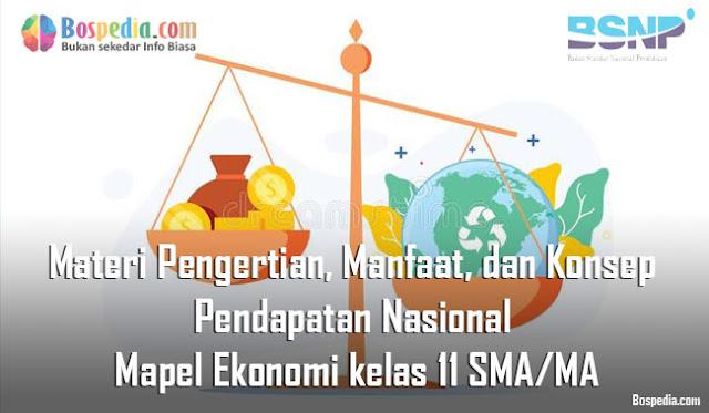 Materi Pengertian, Manfaat, dan Konsep Pendapatan Nasional Mapel Ekonomi kelas 11 SMA/MA