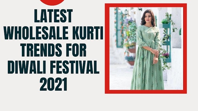 Latest Wholesale Kurti Trends For Festival Season 2021