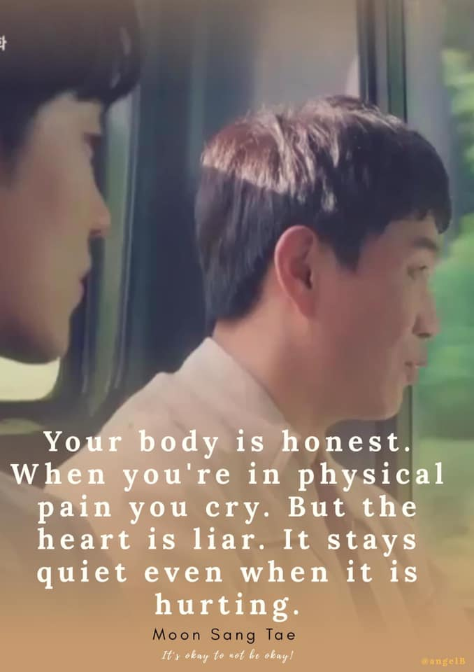 your Body is honest and your hear is lair when you are in pain  - moon sang tae