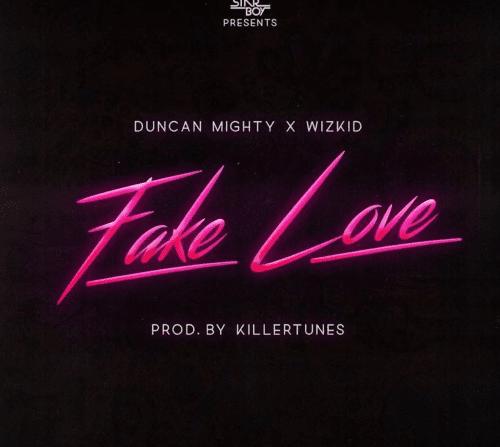 LYRICS: Duncan Mighty – Fake Love Ft Wizkid