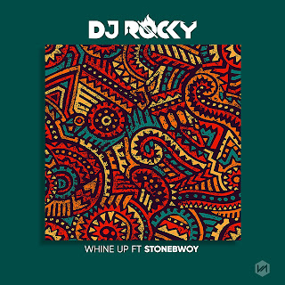 MUSIC: Dj Rocky Ft. StoneBwoy - Whine Up (Deluxe)