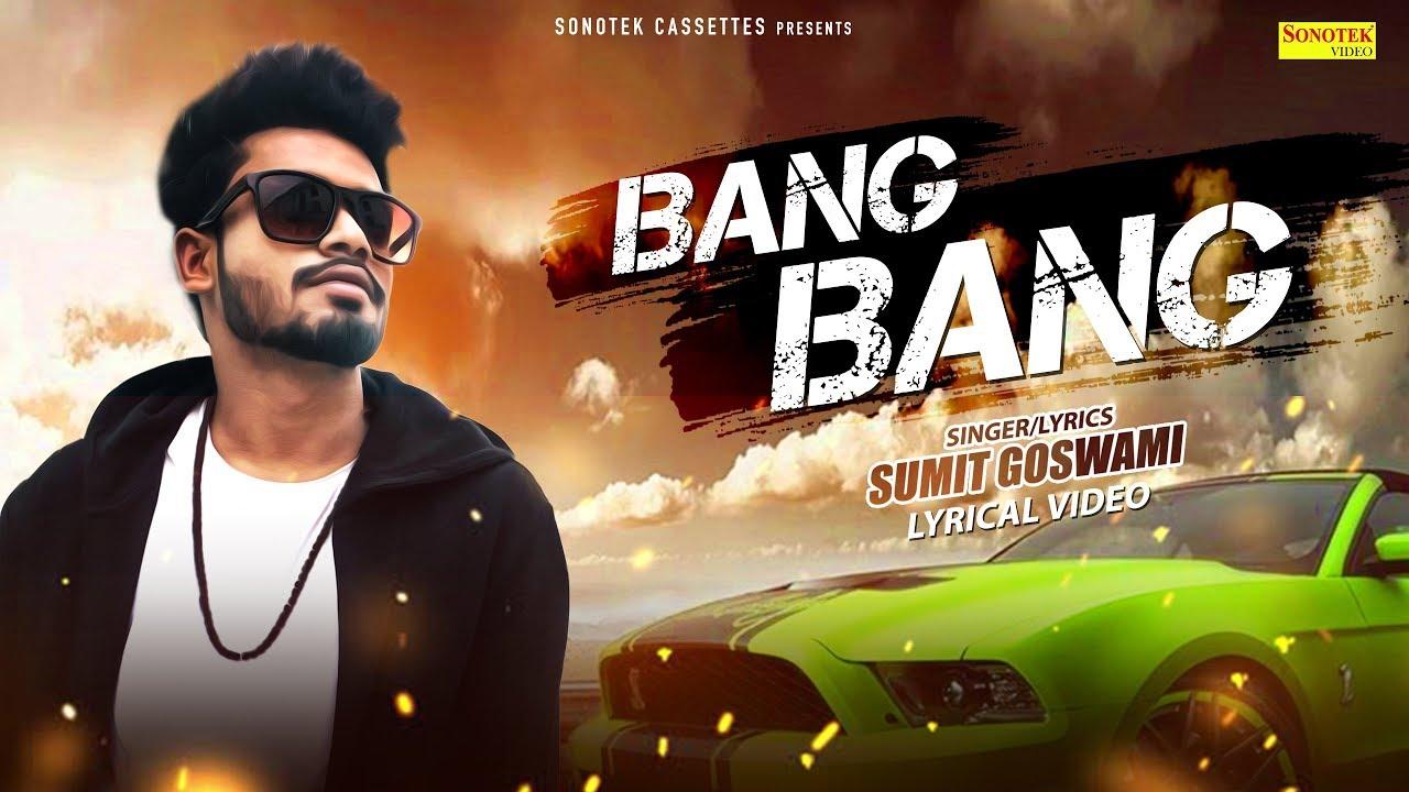 Bang Bang Song lyrics – Sumit Goswami